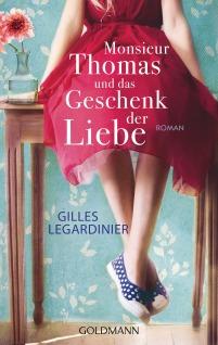 Monsieur Thomas und das Geschenk der Liebe von Gilles Legardinier